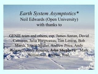 Earth System Asymptotics* Neil Edwards (Open University) with thanks to