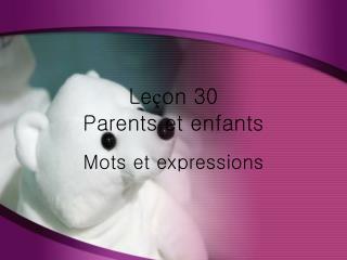 Le ç on 30 Parents et enfants