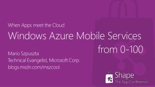 When  Apps  meet the  Cloud Windows Azure Mobile Services from  0-100