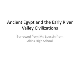 Ancient Egypt and the Early River Valley Civilizations