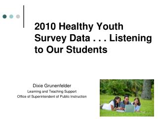 2010 Healthy Youth Survey Data . . . Listening to Our Students