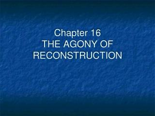Chapter 16 THE AGONY OF RECONSTRUCTION