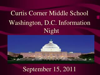 Curtis Corner Middle School Washington, D.C. Information Night September 15, 2011