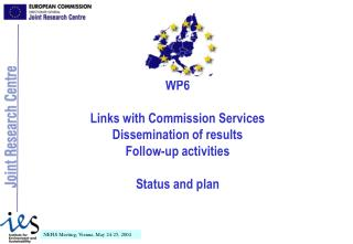 WP6 Links with Commission Services Dissemination of results Follow-up activities Status and plan