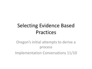 Selecting Evidence Based Practices