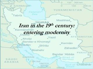 Iran in the 19 th  century: entering modernity