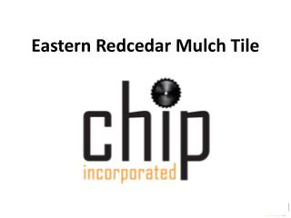 Eastern Redcedar Mulch Tile