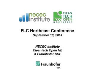 FLC Northeast Conference September 10, 2014 NECEC Institute  Cleantech Open NE & Fraunhofer CSE