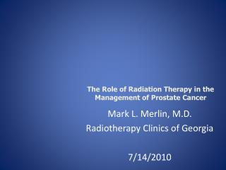 Mark L. Merlin, M.D. Radiotherapy Clinics of Georgia 7/14/2010