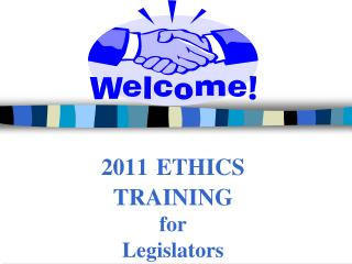 2011 ETHICS TRAINING for Legislators