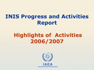 INIS Progress and Activities Report Highlights of Activities 2006/2007