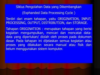 Siklus Pengolahan Data yang Dikembangkan (Exphanded Data Processing Cycle )