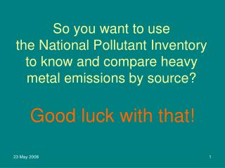 So you want to use  the National Pollutant Inventory to know and compare heavy metal emissions by source?