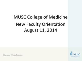 MUSC College of Medicine New Faculty Orientation August 11, 2014