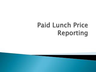 Paid Lunch Price Reporting