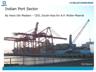 Indian Port Sector By Hans Ole Madsen – CEO, South Asia for A.P. Moller-Maersk