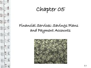 Chapter 05 Financial Services: Savings Plans and Payment Accounts