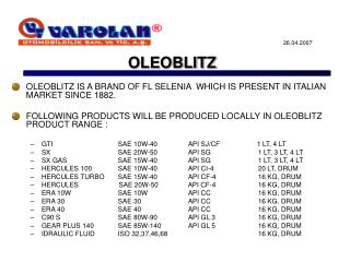 OLEOBLITZ IS A BRAND OF FL SELENIA  WHICH IS PRESENT IN ITALIAN MARKET SINCE 1882.