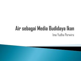 Air sebagai Media Budidaya Ikan