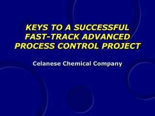KEYS TO A SUCCESSFUL FAST-TRACK ADVANCED PROCESS CONTROL PROJECT