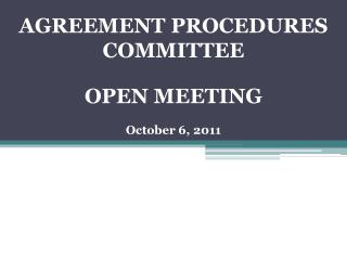 AGREEMENT PROCEDURES  COMMITTEE OPEN MEETING October 6, 2011
