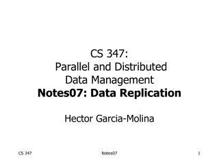 CS 347:  Parallel and Distributed Data Management Notes07: Data Replication