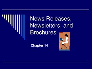 News Releases, Newsletters, and Brochures