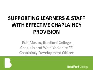 SUPPORTING LEARNERS & STAFF WITH EFFECTIVE CHAPLAINCY PROVISION