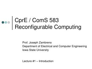 CprE / ComS 583 Reconfigurable Computing