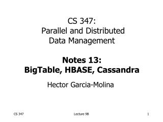 CS 347:  Parallel and Distributed Data Management Notes 13: BigTable, HBASE, Cassandra