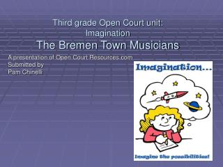 Third grade Open Court unit: Imagination The Bremen Town Musicians