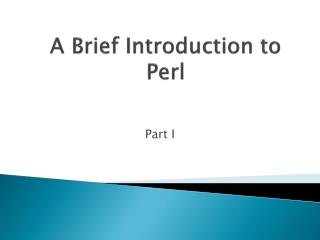 A Brief Introduction to Perl