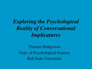 Exploring the Psychological Reality of Conversational Implicatures