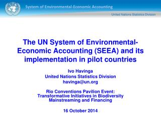 Ivo Havinga United Nations Statistics Division havinga@un Rio Conventions Pavilion Event: