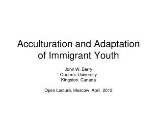 Acculturation and Adaptation of Immigrant Youth