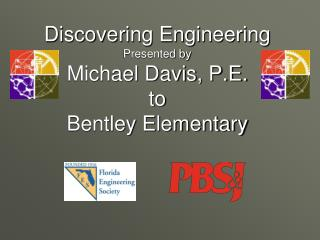 Discovering Engineering Presented by Michael Davis, P.E. to Bentley Elementary