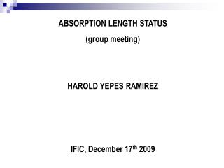 ABSORPTION LENGTH STATUS (group meeting) HAROLD YEPES RAMIREZ IFIC, December 17 th 2009