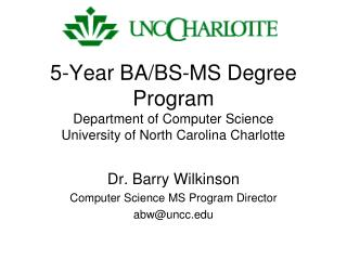 Dr. Barry Wilkinson Computer Science MS Program Director abw@uncc