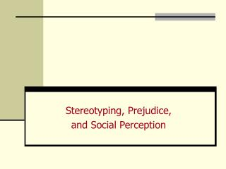 Stereotyping, Prejudice,  and Social Perception