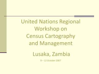United Nations Regional Workshop on                          Census Cartography                     and Management  Lusa