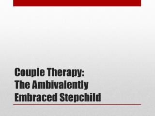 Couple Therapy: The  Ambivalently Embraced  Stepchild