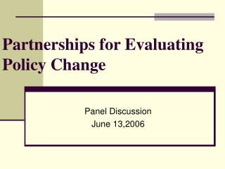 Partnerships for Evaluating Policy Change