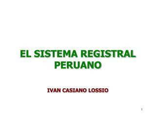 EL SISTEMA REGISTRAL PERUANO IVAN CASIANO LOSSIO