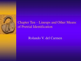 Chapter Ten – Lineups and Other Means of Pretrial Identification