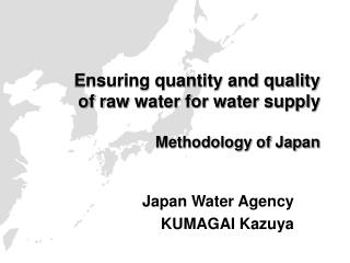 Ensuring quantity and quality  of  r aw water for water supply Methodology of Japan