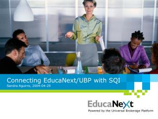 Connecting EducaNext/UBP with SQI Sandra Aguirre, 2004-04-29