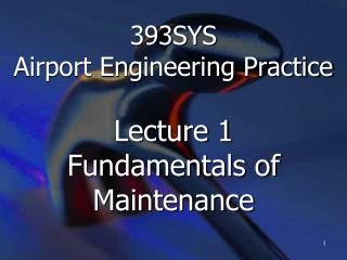 393SYS  Airport Engineering Practice Lecture 1 Fundamentals of Maintenance
