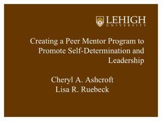 Creating a Peer Mentor Program to Promote Self-Determination and Leadership  Cheryl A. Ashcroft