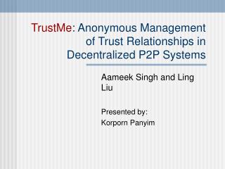 TrustMe : Anonymous Management of Trust Relationships in Decentralized P2P Systems