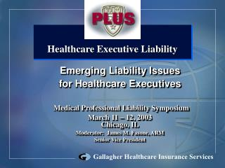 Emerging Liability Issues  for Healthcare Executives Medical Professional Liability Symposium